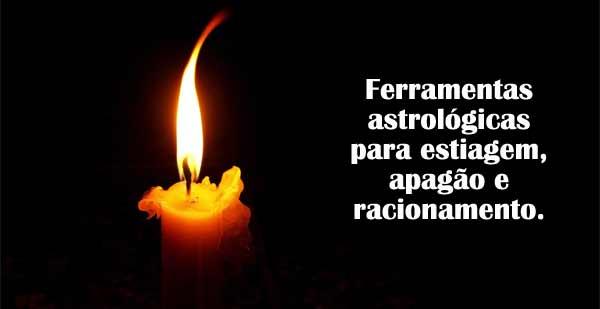 Ferramentas astrológicas para estiagem, apagões e racionamento.